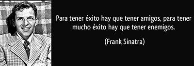 frase-para-tener-exito-hay-que-tener-amigos-para-tener-mucho-exito-hay-que-tener-enemigos-frank-sinatra-167816
